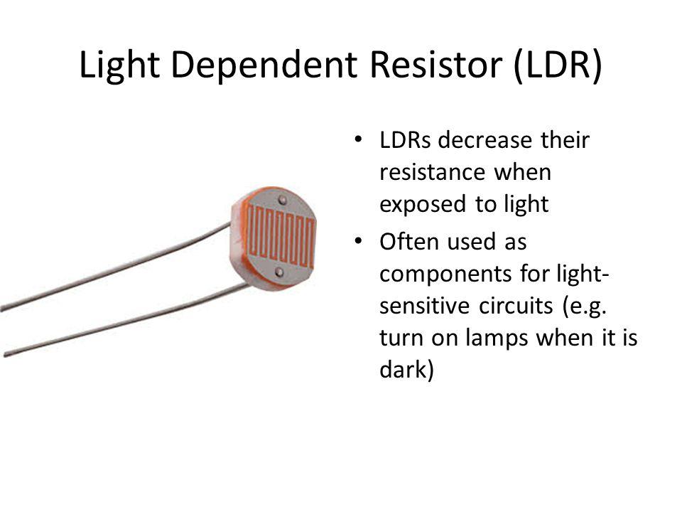 Light Dependent Resistor (LDR)
