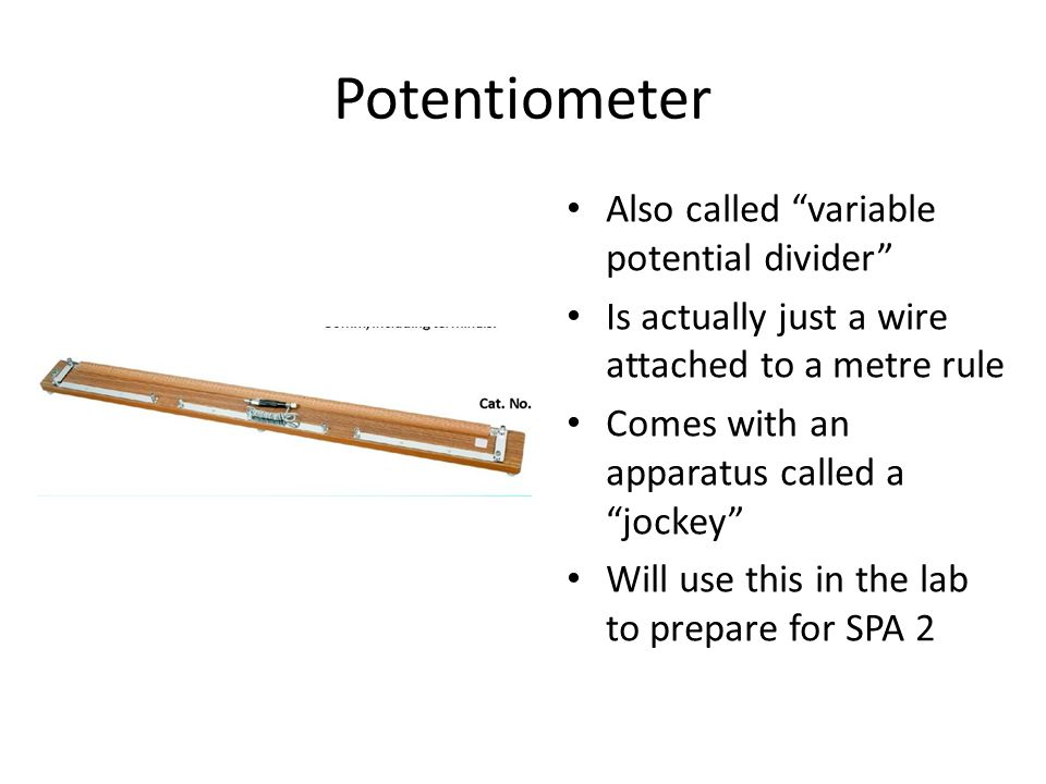 Potentiometer Also called variable potential divider