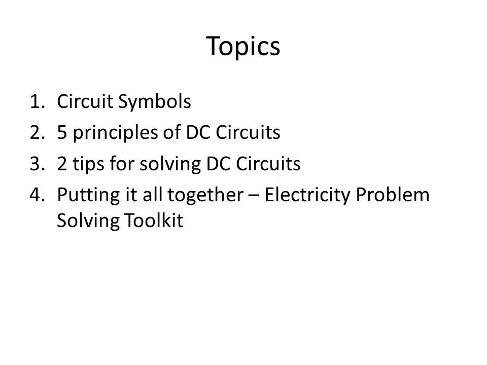 Topics Circuit Symbols 5 principles of DC Circuits