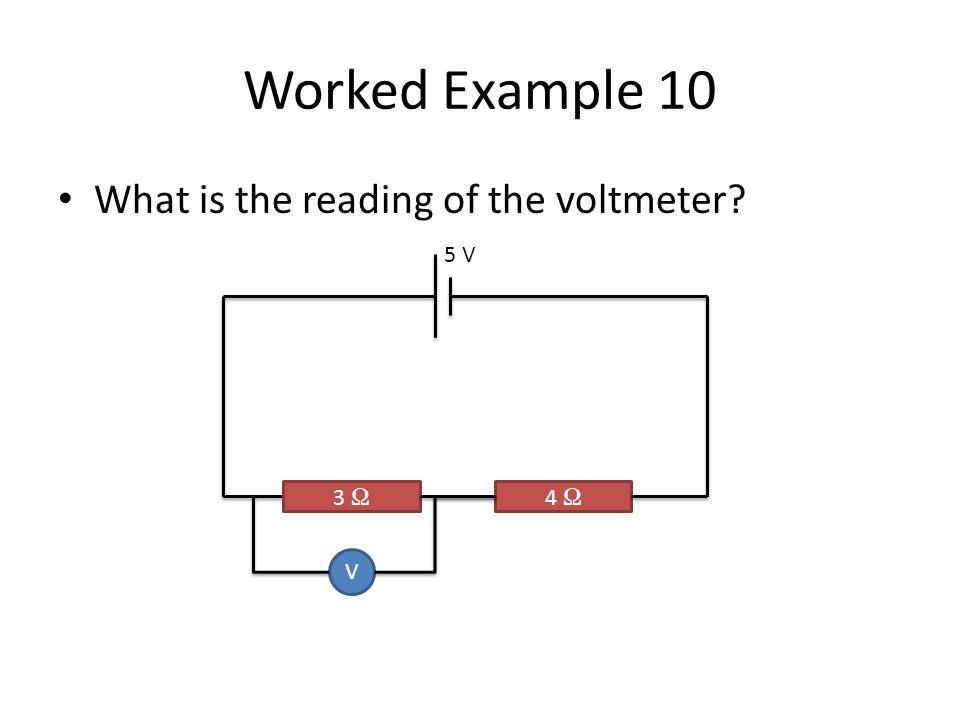 Worked Example 10 What is the reading of the voltmeter 5 V 3 Ω 4 Ω V