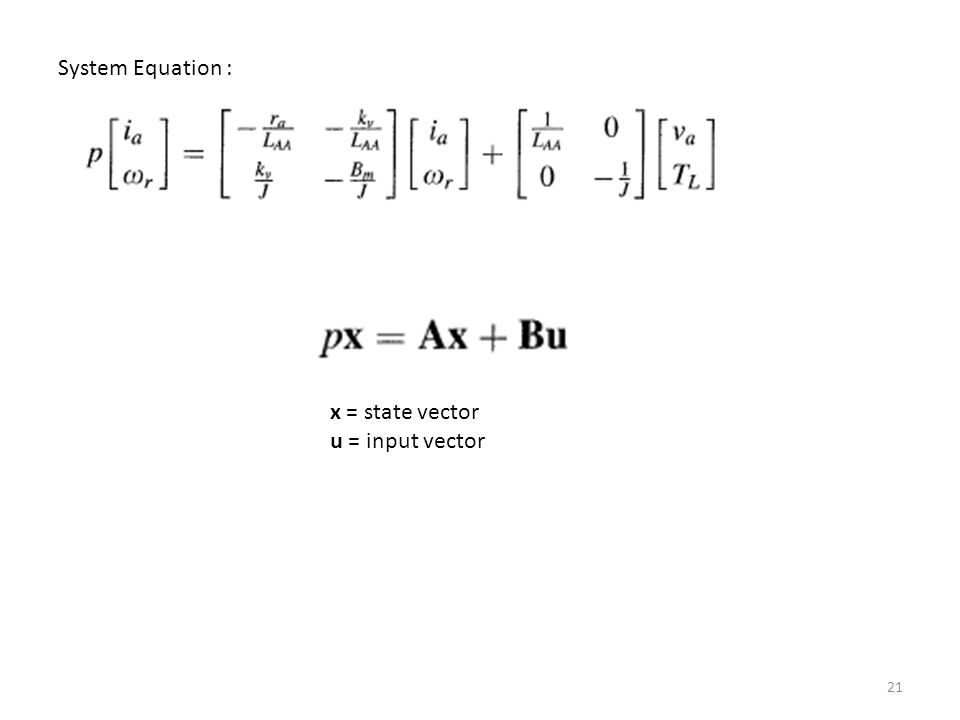 System Equation : x = state vector u = input vector