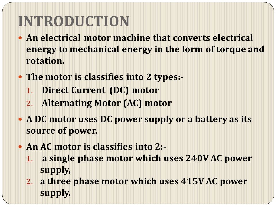 INTRODUCTION An electrical motor machine that converts electrical energy to mechanical energy in the form of torque and rotation.