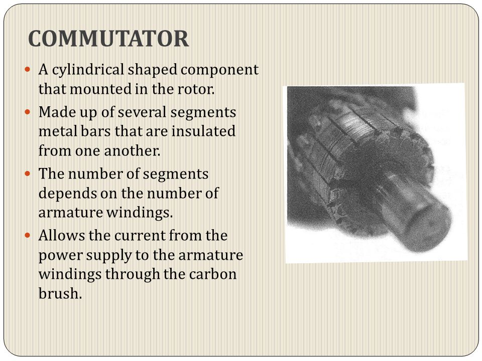 COMMUTATOR A cylindrical shaped component that mounted in the rotor.