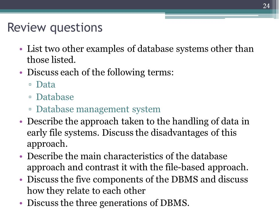 Review questions List two other examples of database systems other than those listed. Discuss each of the following terms: