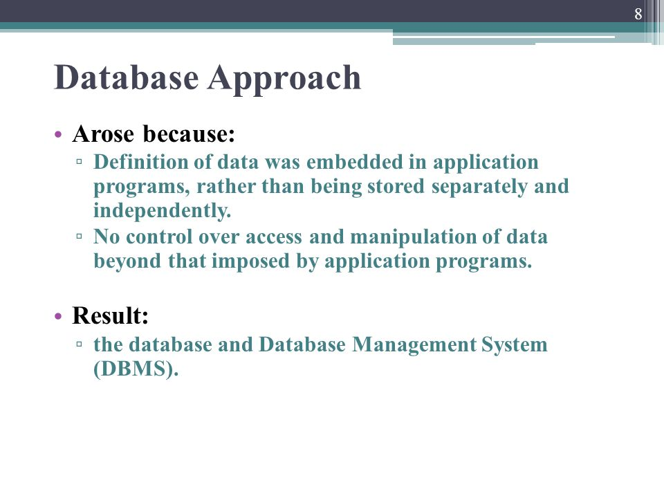 Database Approach Arose because: Result: