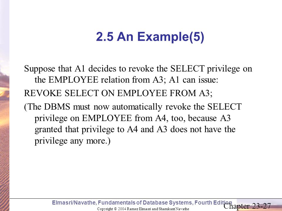 2.5 An Example(5) Suppose that A1 decides to revoke the SELECT privilege on the EMPLOYEE relation from A3; A1 can issue: