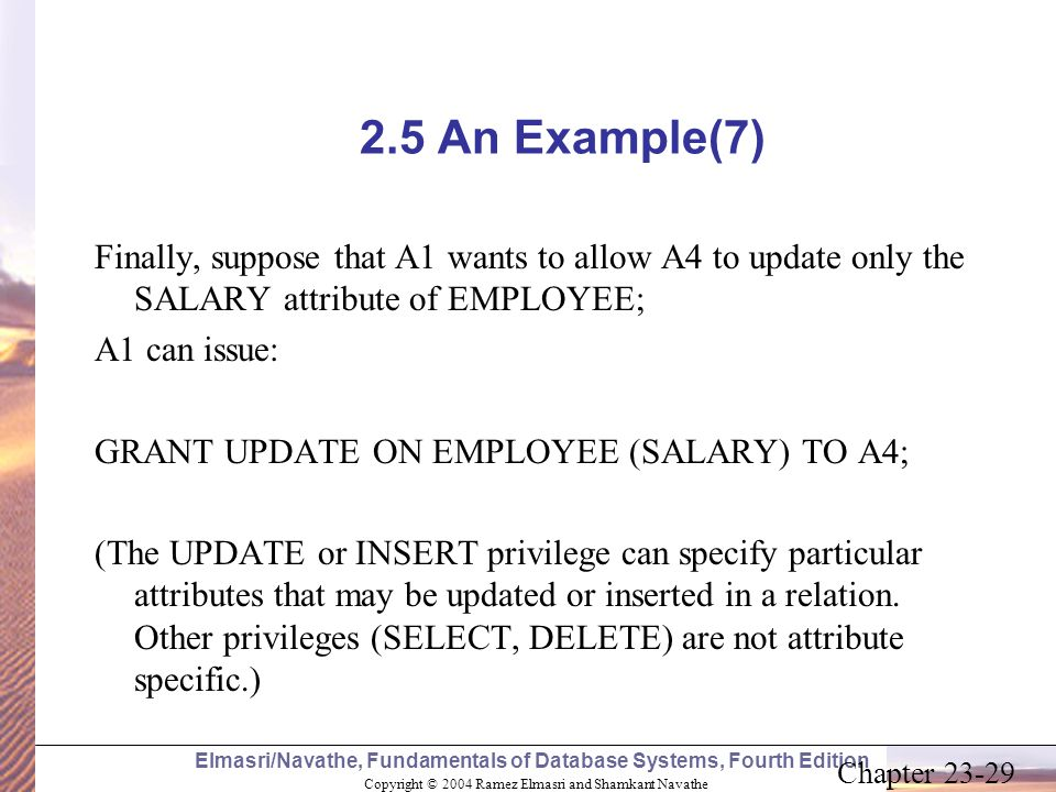 2.5 An Example(7) Finally, suppose that A1 wants to allow A4 to update only the SALARY attribute of EMPLOYEE;