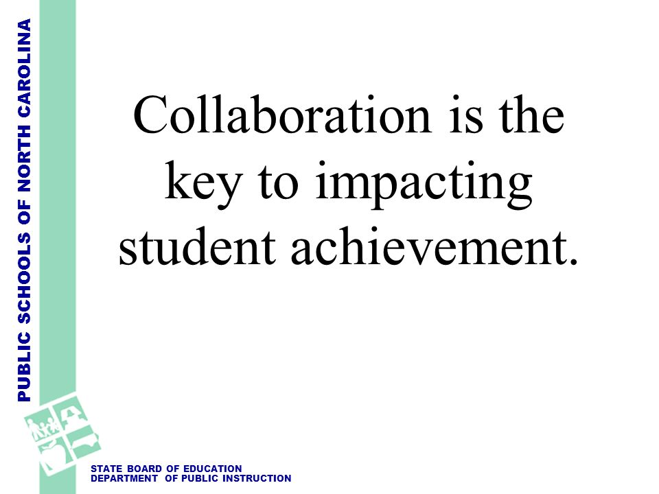 Collaboration is the key to impacting student achievement.