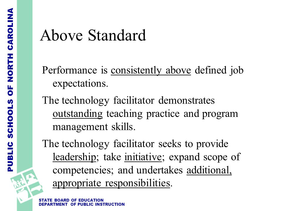 Above Standard Performance is consistently above defined job expectations.