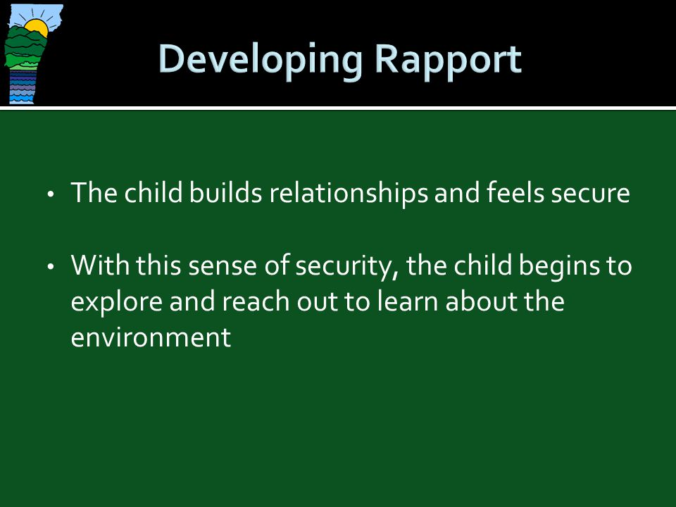 Developing Rapport The child builds relationships and feels secure