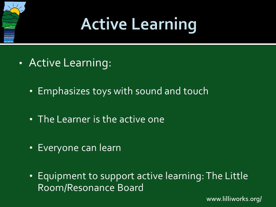 Active Learning Active Learning: Emphasizes toys with sound and touch