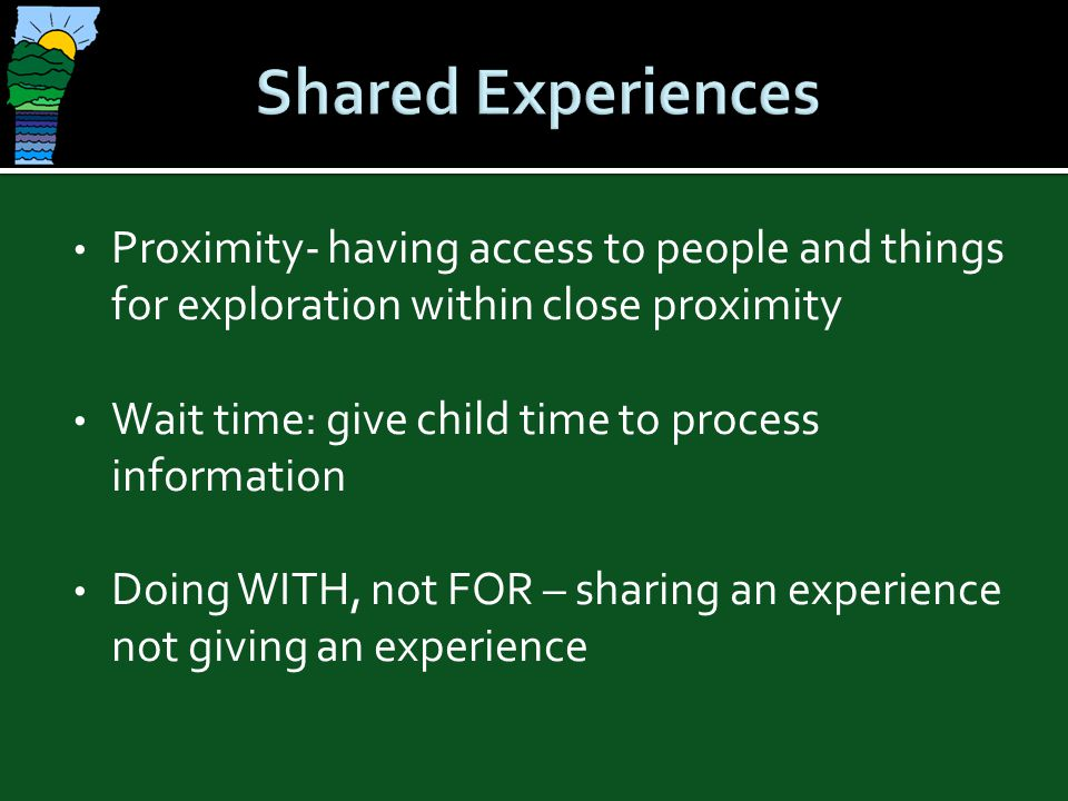 Shared Experiences Proximity- having access to people and things for exploration within close proximity.