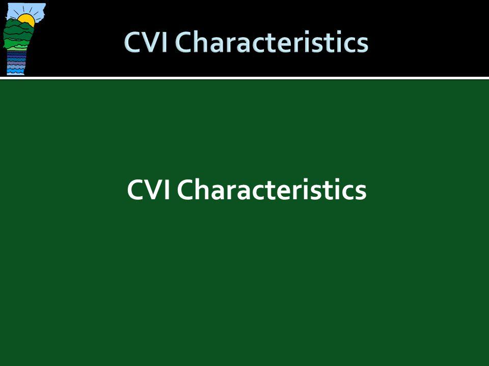 CVI Characteristics CVI Characteristics