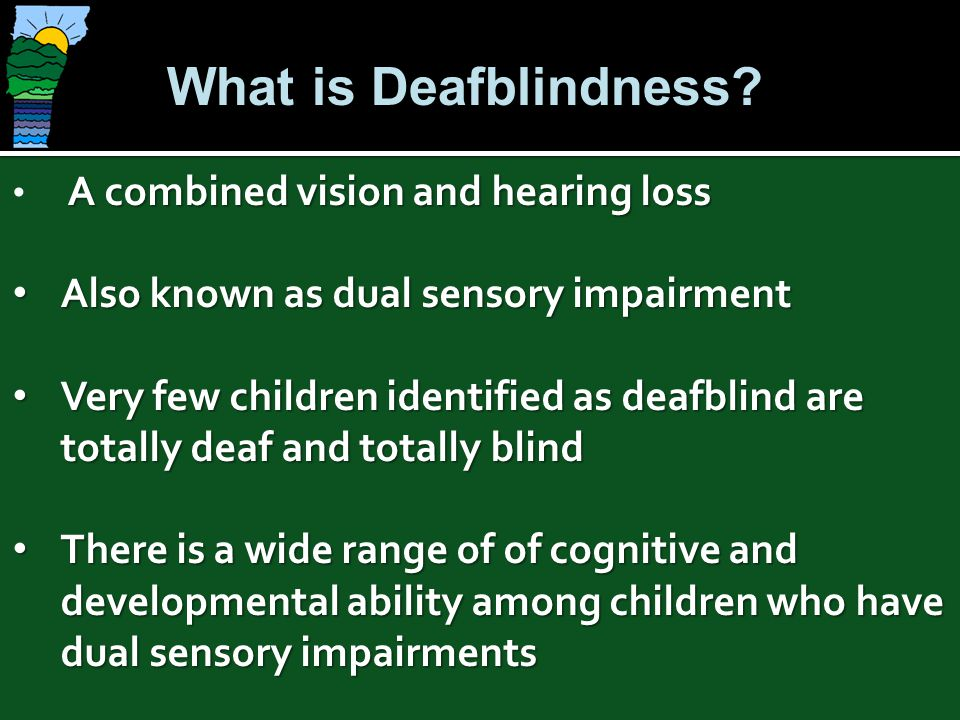 What is Deafblindness Also known as dual sensory impairment
