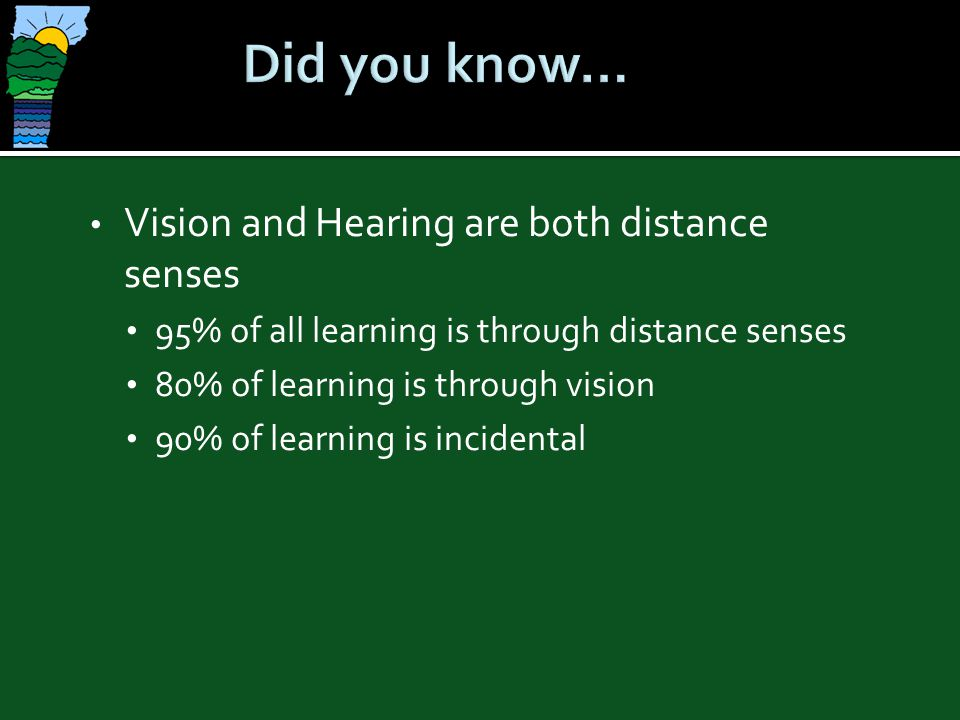 Did you know… Vision and Hearing are both distance senses