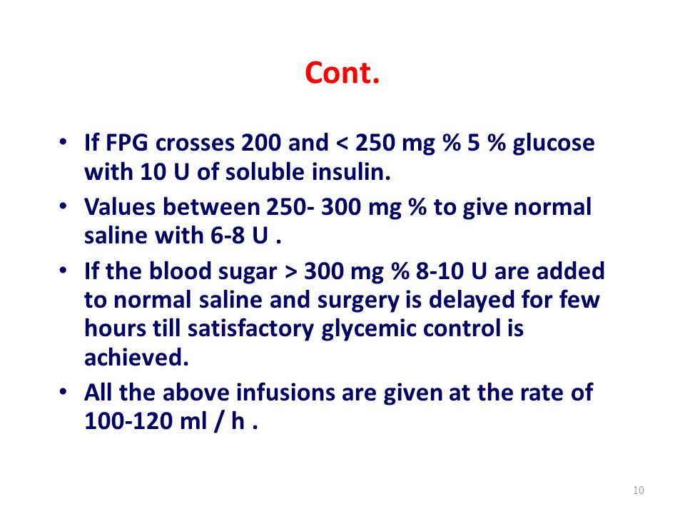 Cont. If FPG crosses 200 and < 250 mg % 5 % glucose with 10 U of soluble insulin. Values between mg % to give normal saline with 6-8 U .