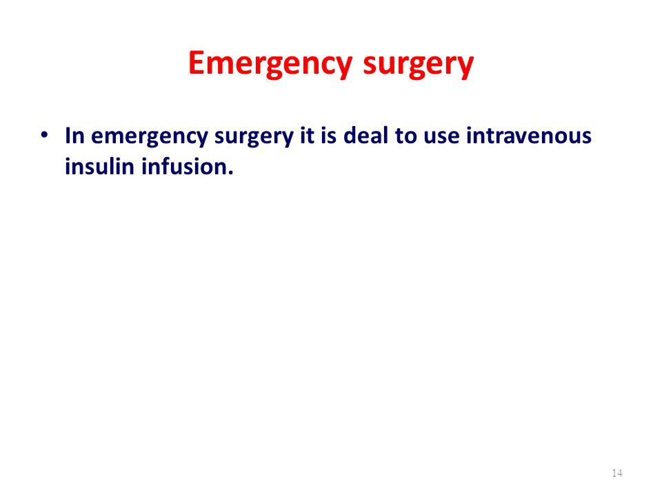 Emergency surgery In emergency surgery it is deal to use intravenous insulin infusion.