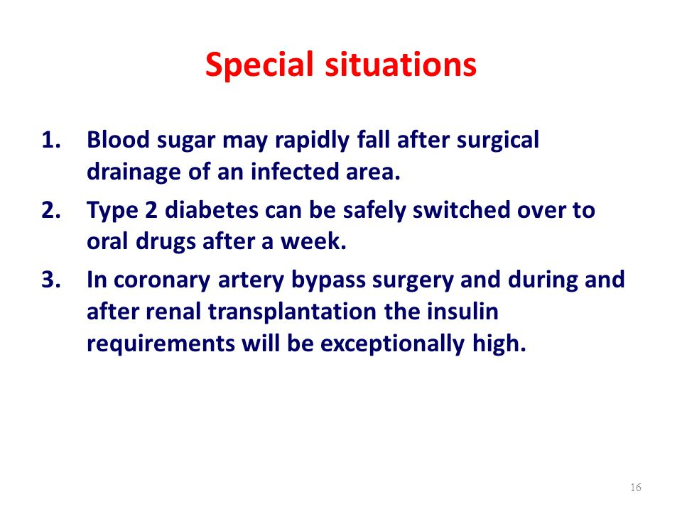 Special situations Blood sugar may rapidly fall after surgical drainage of an infected area.