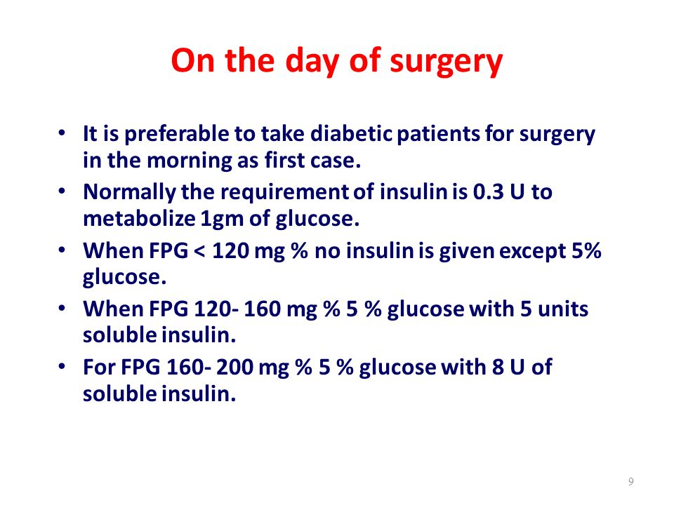 On the day of surgery It is preferable to take diabetic patients for surgery in the morning as first case.