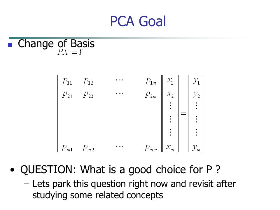 PCA Goal Change of Basis QUESTION: What is a good choice for P