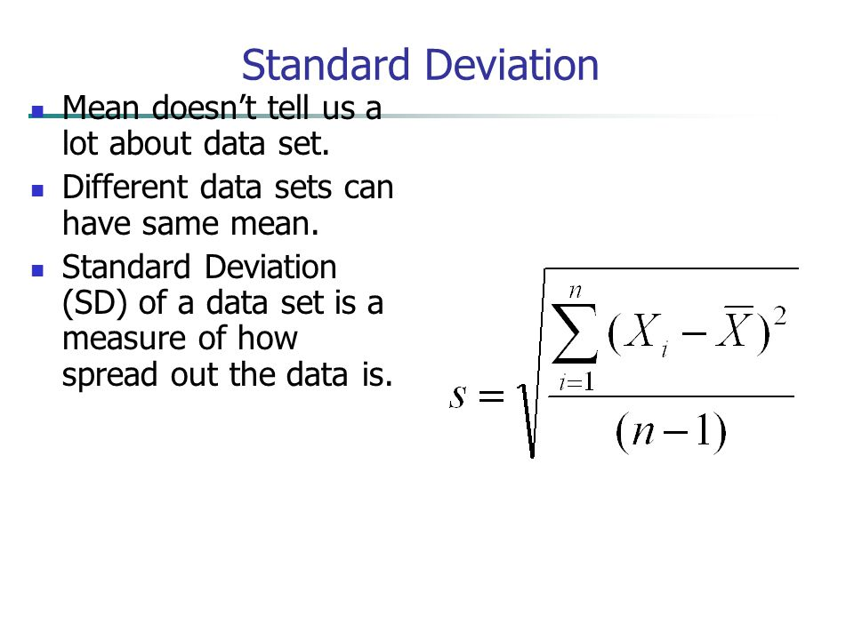 Standard Deviation Mean doesn't tell us a lot about data set.