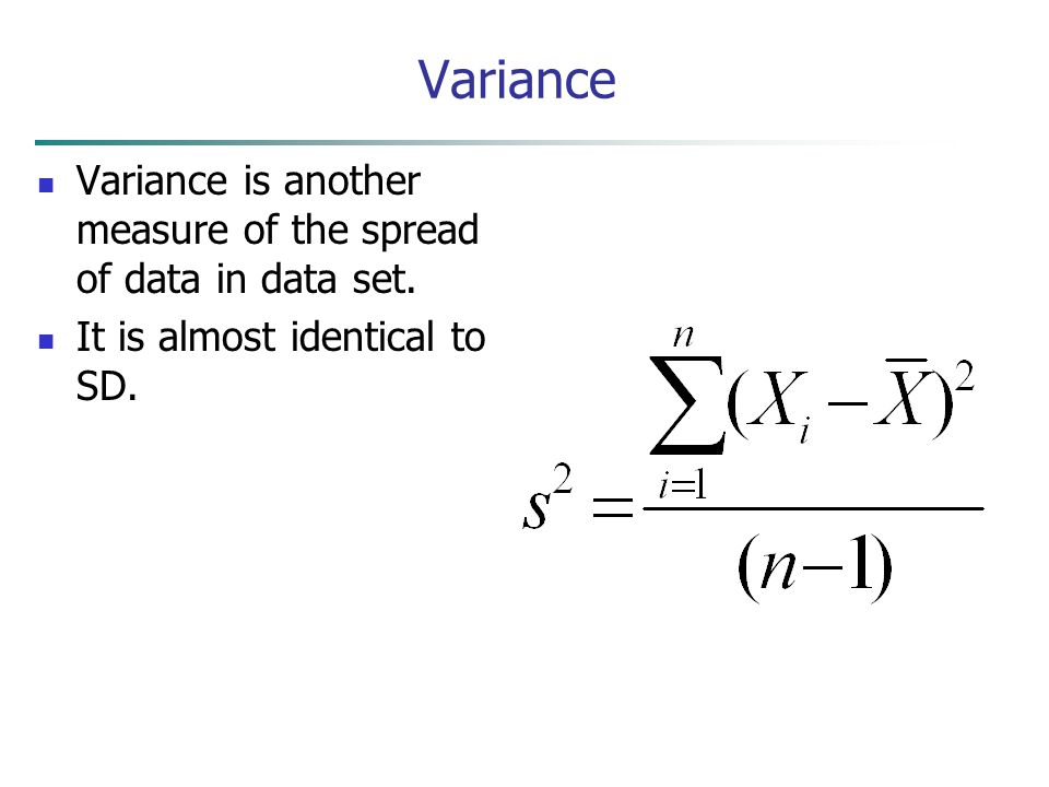 Variance Variance is another measure of the spread of data in data set.