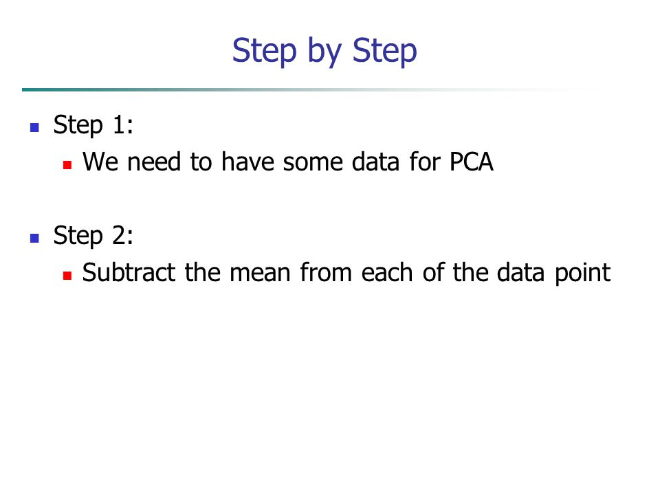 Step by Step Step 1: We need to have some data for PCA Step 2: