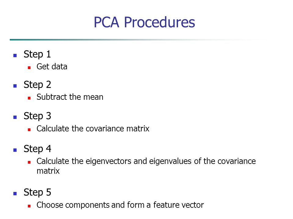 PCA Procedures Step 1 Step 2 Step 3 Step 4 Step 5 Get data