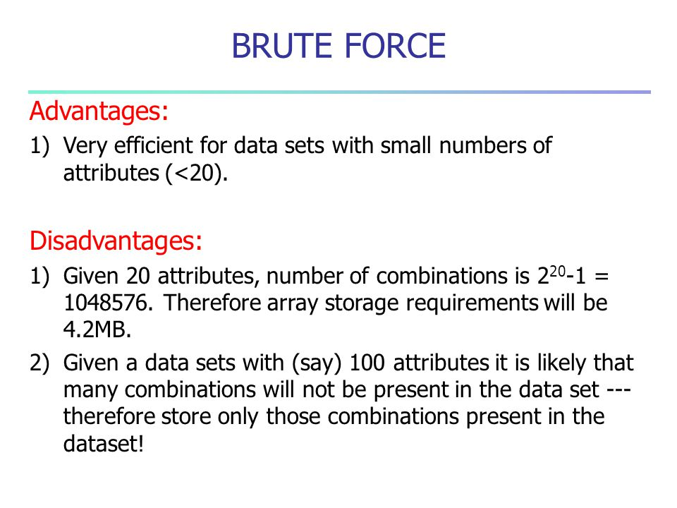 BRUTE FORCE Advantages: Disadvantages: