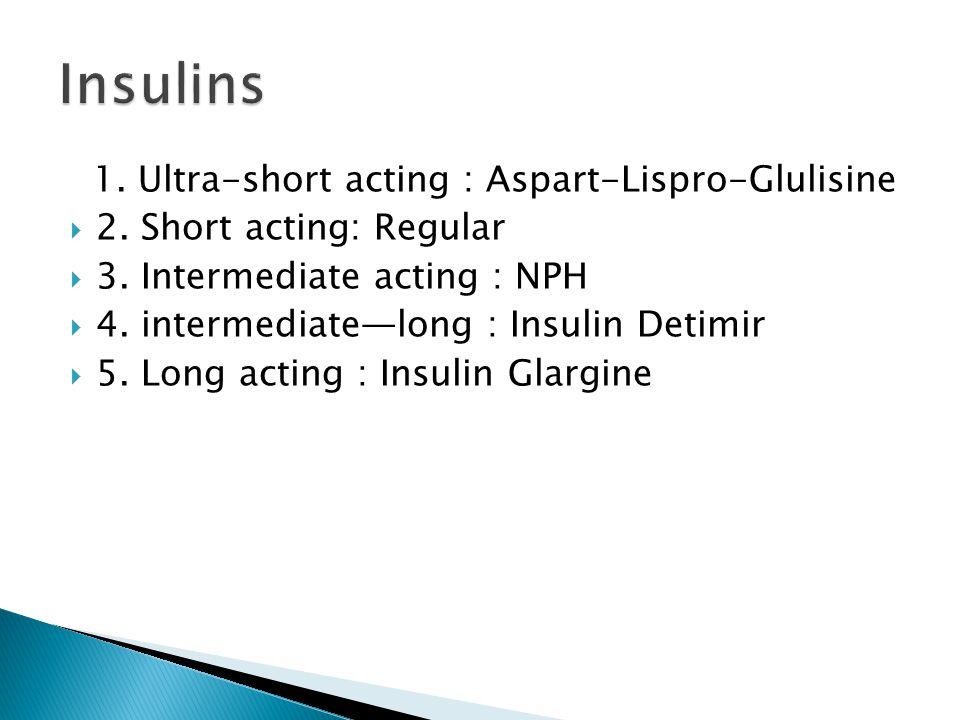 Insulins 1. Ultra-short acting : Aspart-Lispro-Glulisine