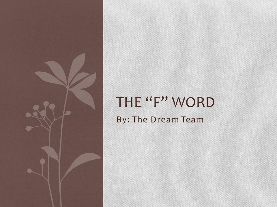 The F word By: The Dream Team
