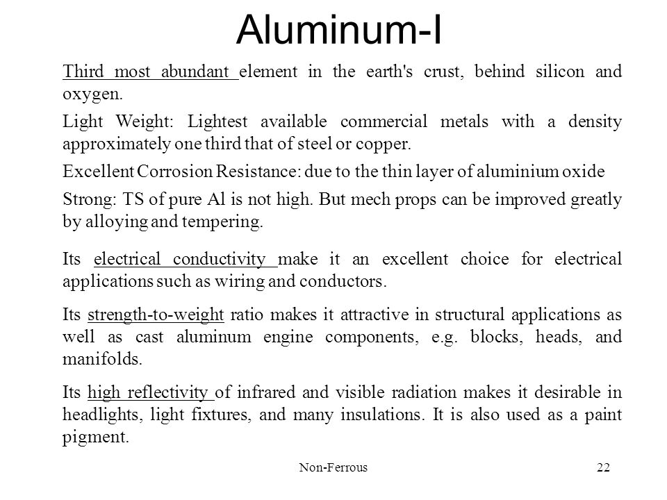 Aluminum-I Third most abundant element in the earth s crust, behind silicon and oxygen.