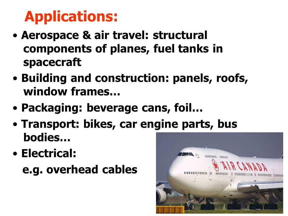 Applications: • Aerospace & air travel: structural components of planes, fuel tanks in spacecraft.