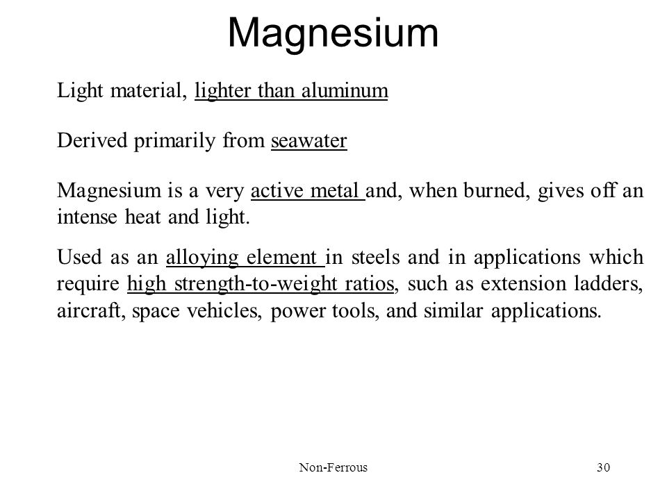 Magnesium Light material, lighter than aluminum