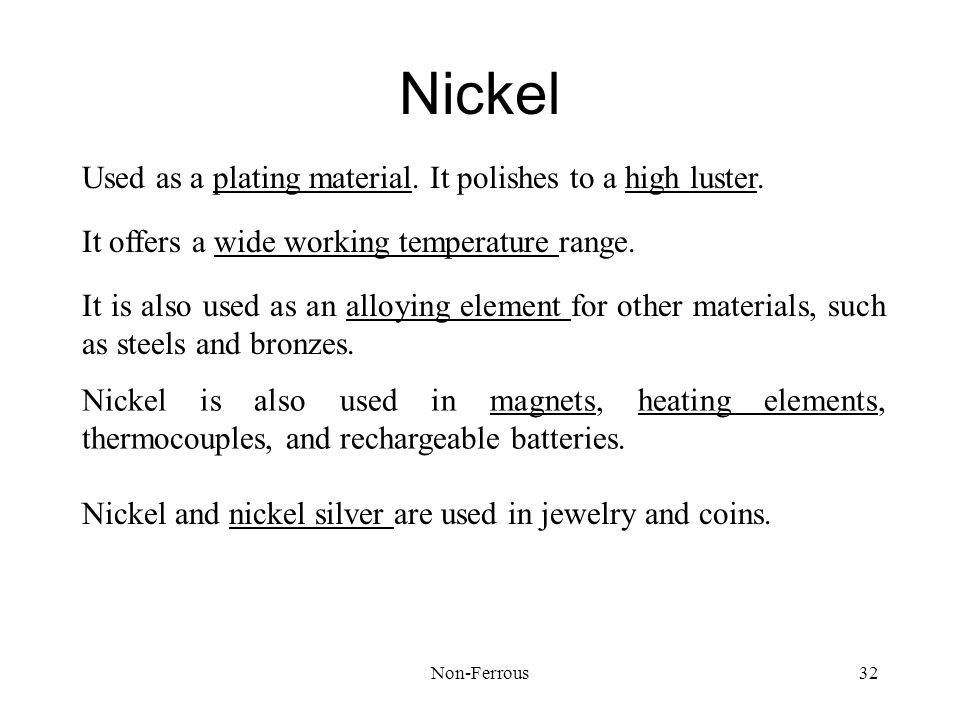 Nickel Used as a plating material. It polishes to a high luster.