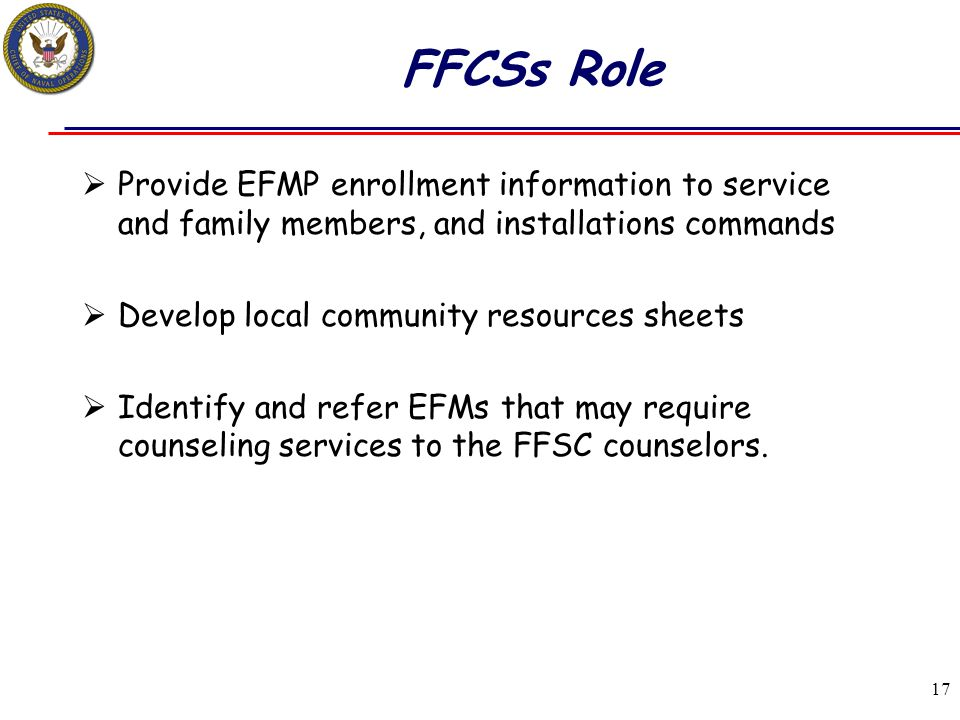 FFCSs Role Provide EFMP enrollment information to service and family members, and installations commands.