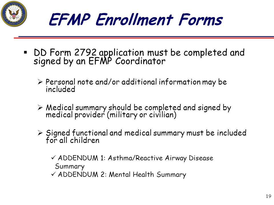 EFMP Enrollment Forms DD Form 2792 application must be completed and signed by an EFMP Coordinator.