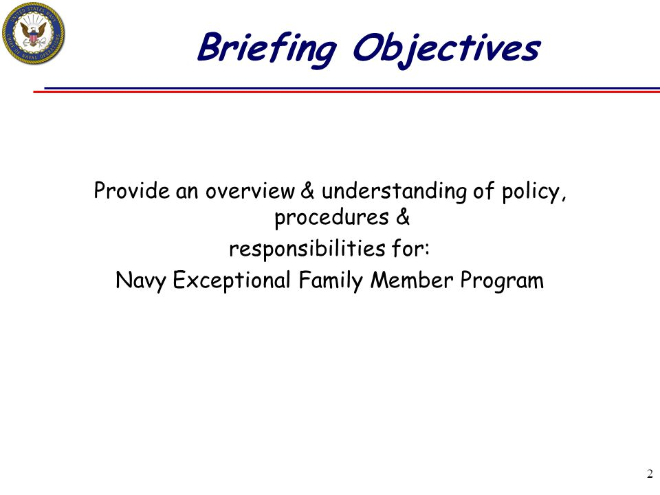 Briefing Objectives Provide an overview & understanding of policy, procedures & responsibilities for: