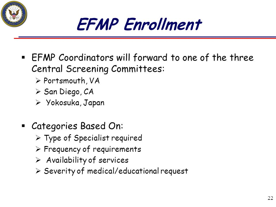 EFMP Enrollment EFMP Coordinators will forward to one of the three Central Screening Committees: Portsmouth, VA.
