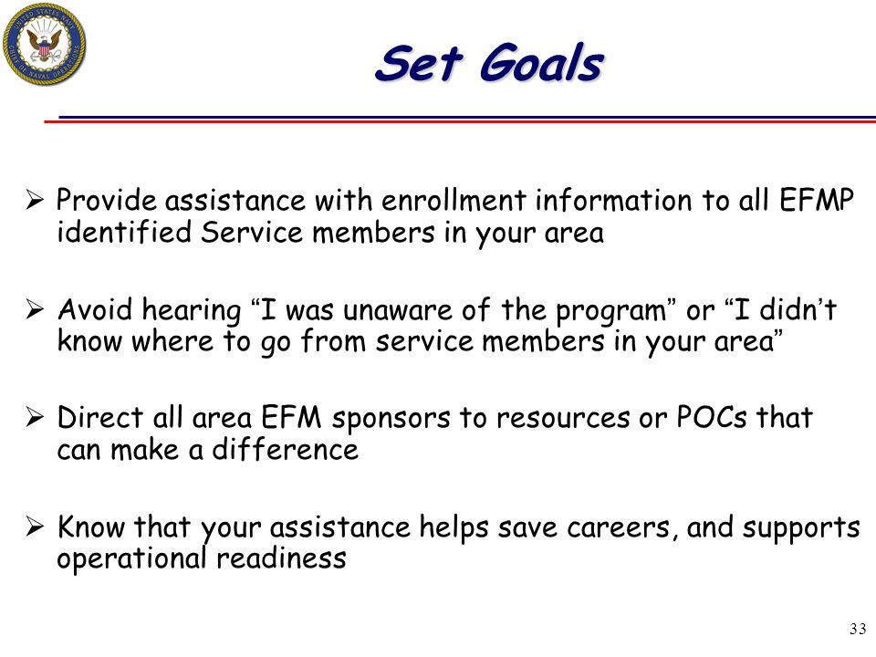 Set Goals Provide assistance with enrollment information to all EFMP identified Service members in your area.