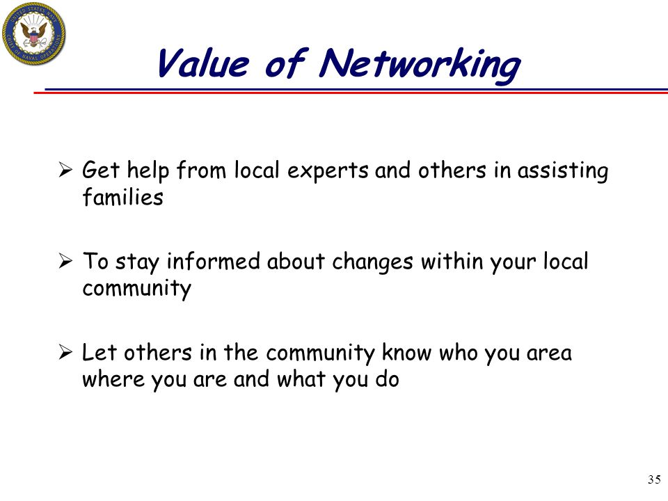 Value of Networking Get help from local experts and others in assisting families. To stay informed about changes within your local community.