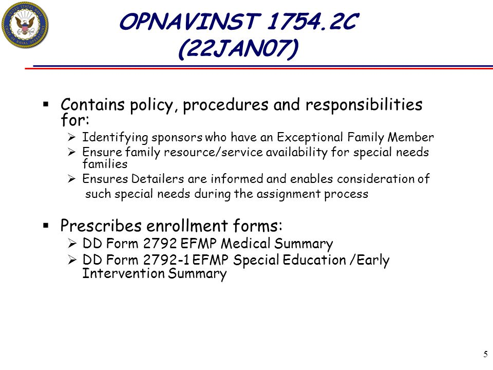 OPNAVINST 1754.2C (22JAN07) Contains policy, procedures and responsibilities for: Identifying sponsors who have an Exceptional Family Member.