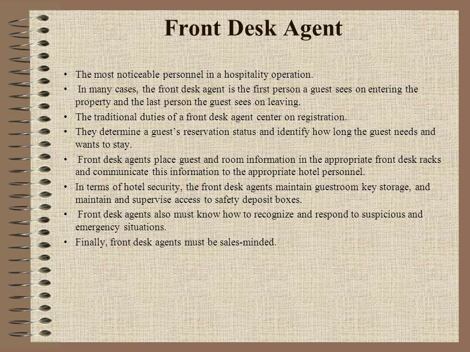Front Desk Agent The most noticeable personnel in a hospitality operation.