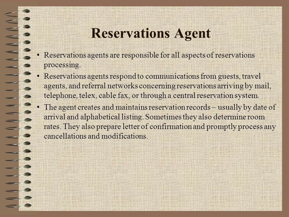 Reservations Agent Reservations agents are responsible for all aspects of reservations processing.