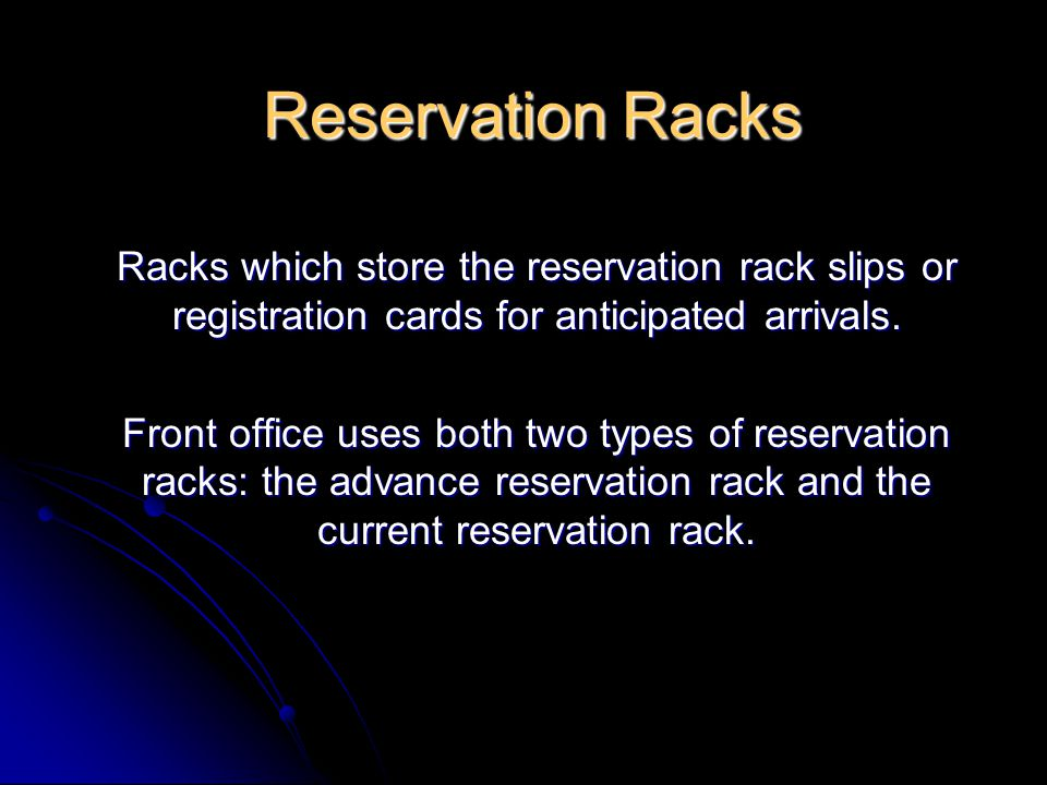 Reservation Racks Racks which store the reservation rack slips or registration cards for anticipated arrivals.