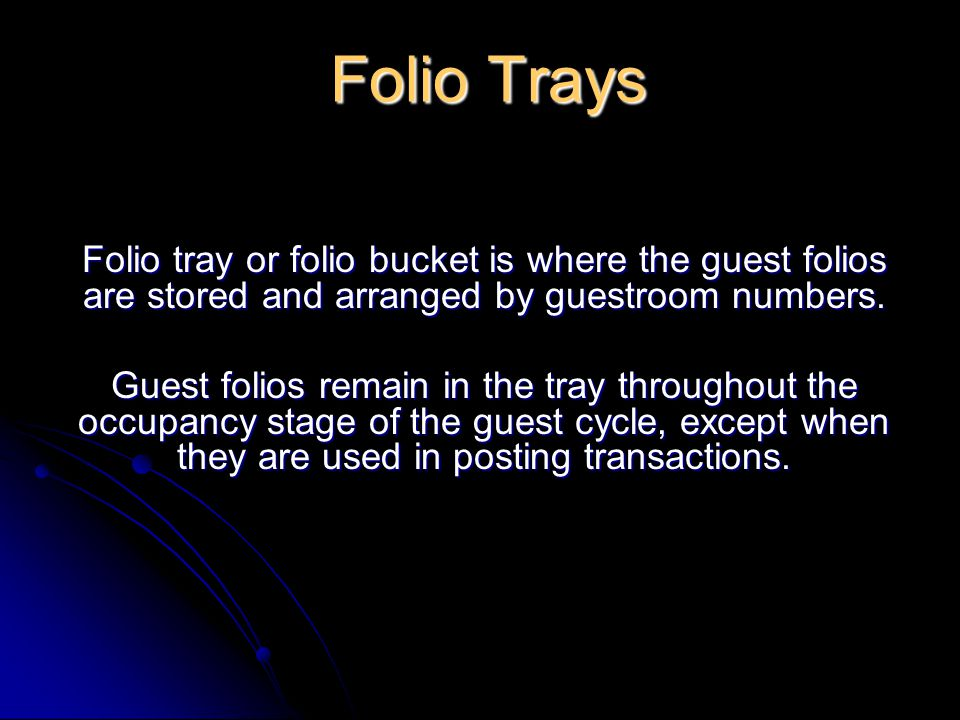 Folio Trays Folio tray or folio bucket is where the guest folios are stored and arranged by guestroom numbers.