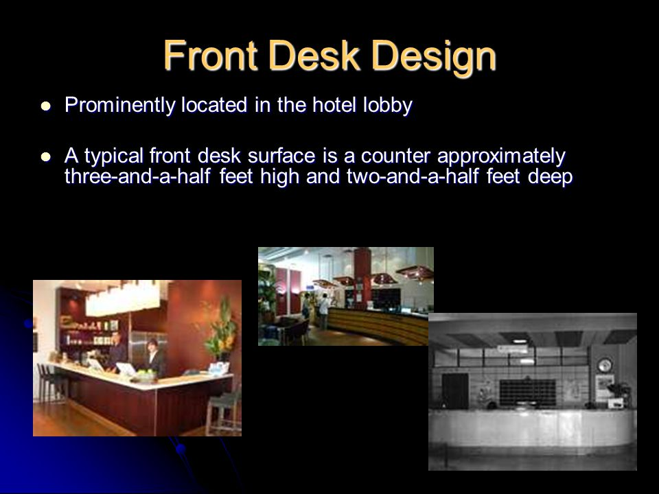 Front Desk Design Prominently located in the hotel lobby