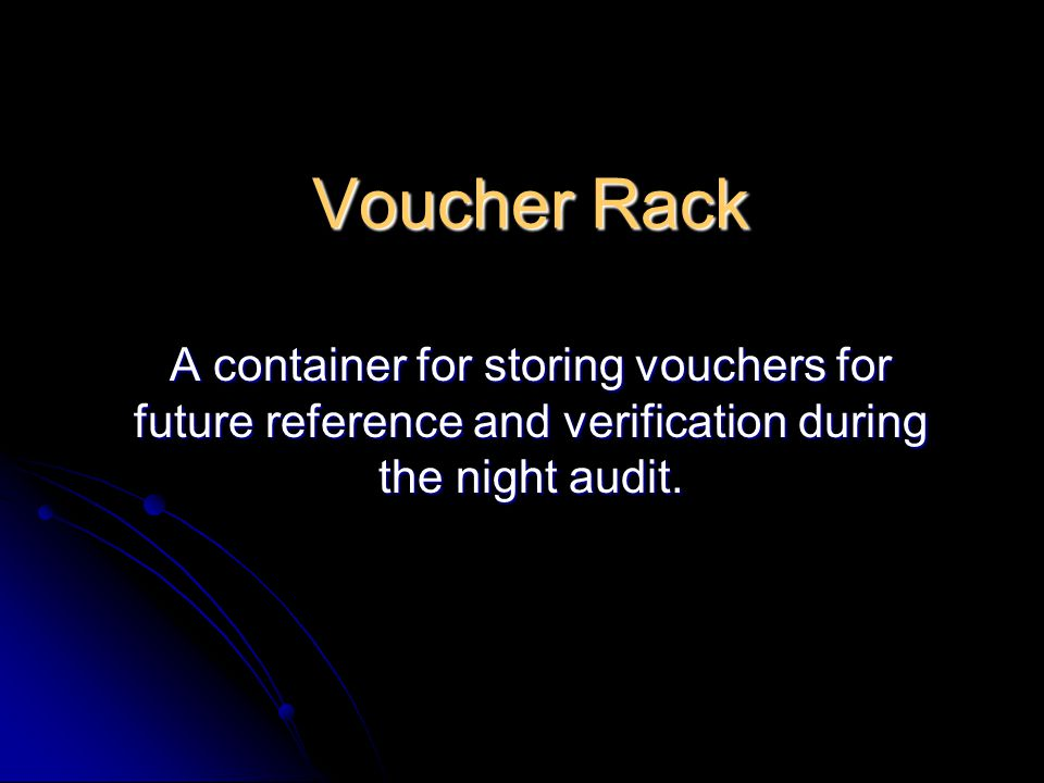 Voucher Rack A container for storing vouchers for future reference and verification during the night audit.