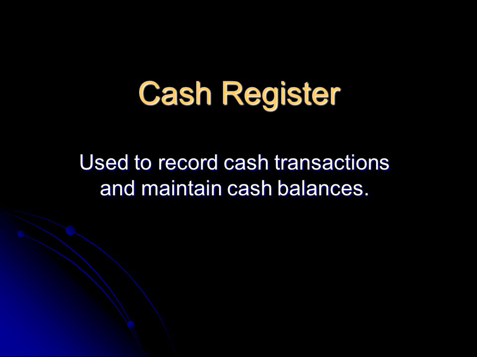 Used to record cash transactions and maintain cash balances.