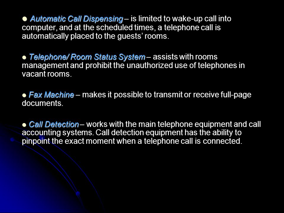 Automatic Call Dispensing – is limited to wake-up call into computer, and at the scheduled times, a telephone call is automatically placed to the guests' rooms.